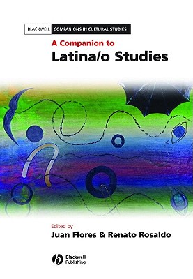 A Companion to Latina/o Studies By Flores, Juan (EDT)/ Rosaldo, Renato (EDT)