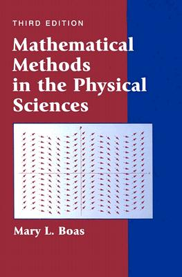 Mathematical Methods in the Physical Sciences By Boas, Mary L.